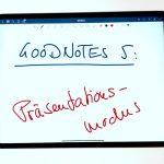 GoodNotes 5.2 – Der Präsentationsmodus ist zurück